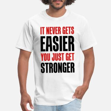 it never gets easier - You just get stronger - Men's T-Shirt