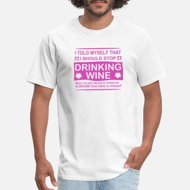 i told myself i should stop drinking wine funny - Men's T-Shirt