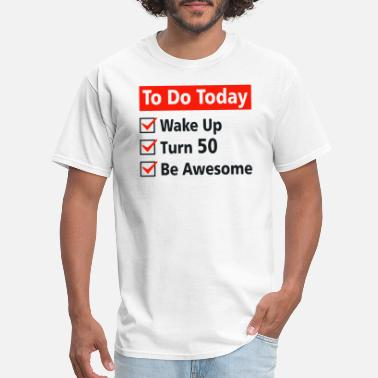 50 Plus Today's Checklist Wake Up Turn 50 Be Awesome - Men's T-Shirt