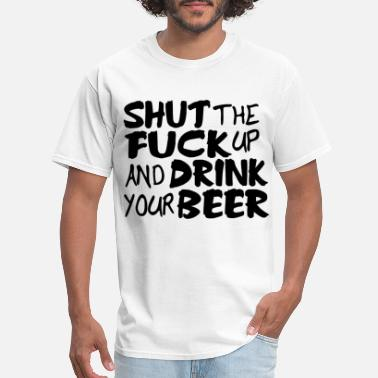 Fat Cat Meme Shut Up and Drink Your Beer Funny Offensive Alcoho - Men's T-Shirt