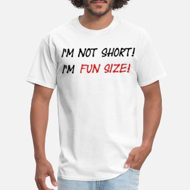 Fun I'm Not Short, I'm Fun Size - Men's T-Shirt