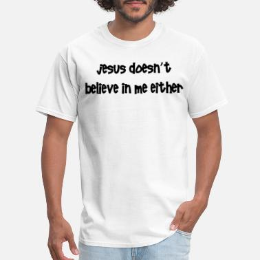 Atheist Apparel Jesus doesn t believe in me either Funny Atheist a - Men's T-Shirt