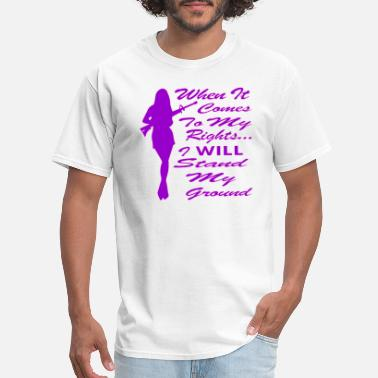 I Will Stand When It Comes To My Rights I Will Stand My Ground - Men's T-Shirt