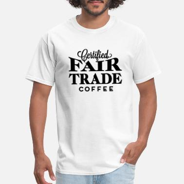 Trade Fair Pertified Fair Trade Coffee - Men's T-Shirt