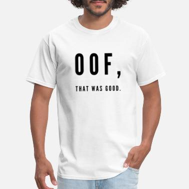 Hehe Oof, That was good. - Men's T-Shirt