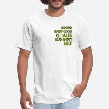 Goalies Goalie - Men's T-Shirt