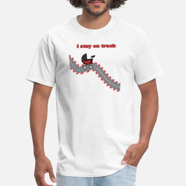 Because Race Car I stay on track - Men's T-Shirt