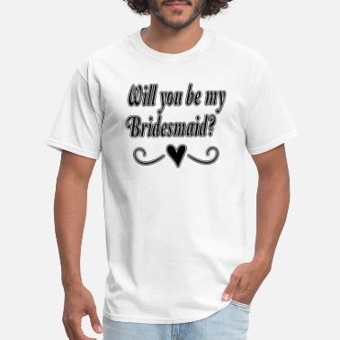 Bridesmaids Quote will you be bridesmaid cute quotes - Men's T-Shirt
