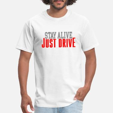 Stay Alive stay alive just drive - Men's T-Shirt