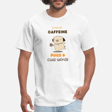 Pugelton I Run On Caffeine, Pugs and Cuss Words - Men's T-Shirt