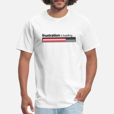 Frustration frustration / frustration is loading - Men's T-Shirt