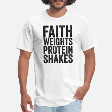 Shakes Faith Weights and Protein Shakes TShirt Weight - Men's T-Shirt