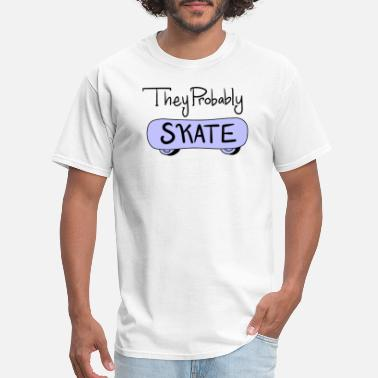 Probability They Probably Skate - Men's T-Shirt