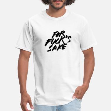 2447fc34ea Shop For Fucks Sake T-Shirts online | Spreadshirt
