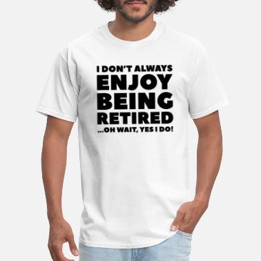 Retirement Enjoy Being Retired - Men's T-Shirt