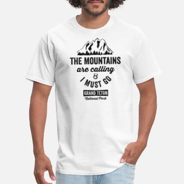 National Park The Mountains Are Calling And I Must Go Grand Teton TShirt - Men's T-Shirt