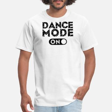 Dance Mode On DANCE MODE ON - Men's T-Shirt