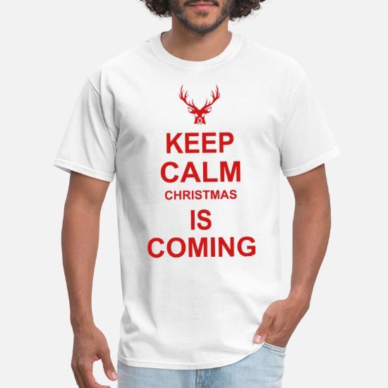 Keep Calm Christmas Is Coming.Keep Calm Christmas Is Coming Men S T Shirt Spreadshirt