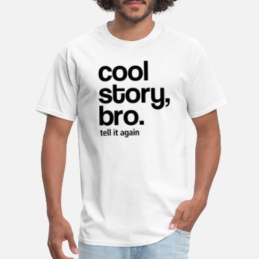 Cool Story Bro Tell It Again Cool story bro - tell it again - Men's T-Shirt