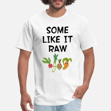 Raw Food Diet Some like it raw. Raw foods diet. Veggies. - Men's T-Shirt