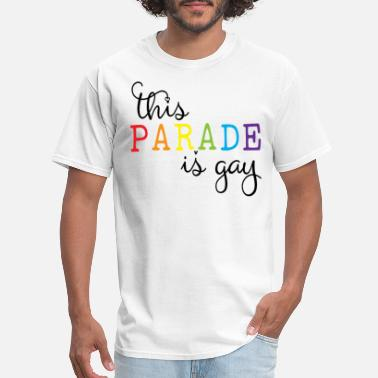 Parade LGBT PRIDE MONTH PARADE product - THIS PARADE IS - Men's T-Shirt