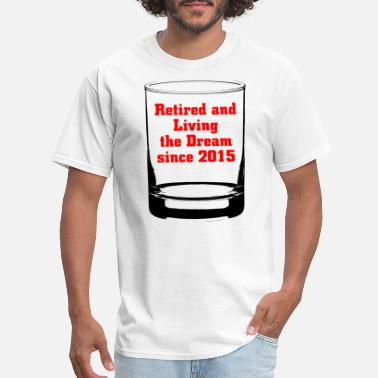 Retired Since 2013 2015 - RETIRED AND LIVING THE DREAM SINCE 2015 - Men's T-Shirt