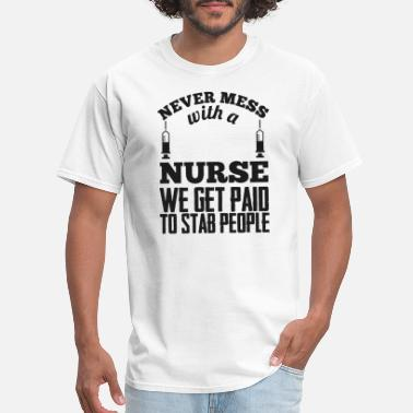 Icu Nurse Nurse - Never mess with a nurse - we get paid to - Men's T-Shirt