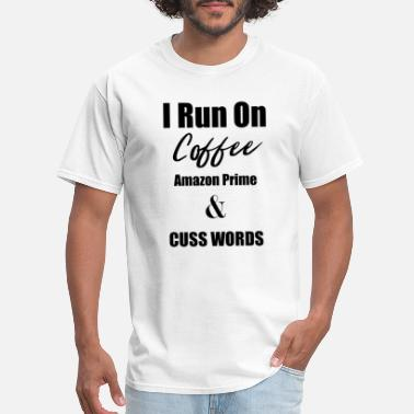 Amazon Prime I Run On Coffee, Amazon Prime & Cuss Words - Men's T-Shirt