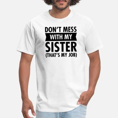Siblings Don't Mess With My Sister... - Men's T-Shirt