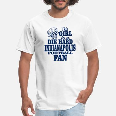 Indianpoli - this girl is a die hard indianpolis - Men's T-Shirt
