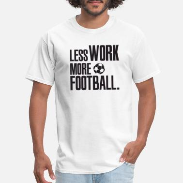Funny Offensive Baseball Football - Less work, more Football! - Men's T-Shirt