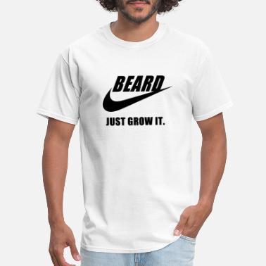 Beard Just Grow It Just Grow It - Men's T-Shirt