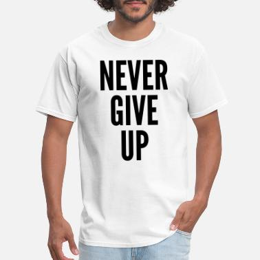 Never Give Up Quote - Men's T-Shirt