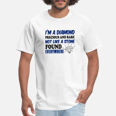 One Of A Kind I'm A Diamond Precious And Rare Not Like A Stone - Men's T-Shirt