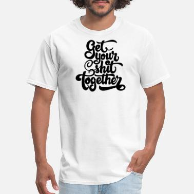 Get It Together get your shit together - Men's T-Shirt