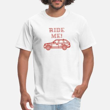 Ride Me Car: Ride Me! - Men's T-Shirt
