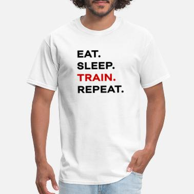 Eat Train Sleep Repeat eat sleep train repeat - Men's T-Shirt
