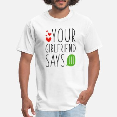 Trouble Your Girlfriend Says Hi - Men's T-Shirt