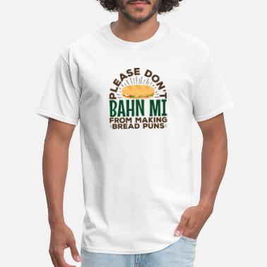 Vietnamese Food Vietnamese Food Bahn Mi Food Puns - Men's T-Shirt