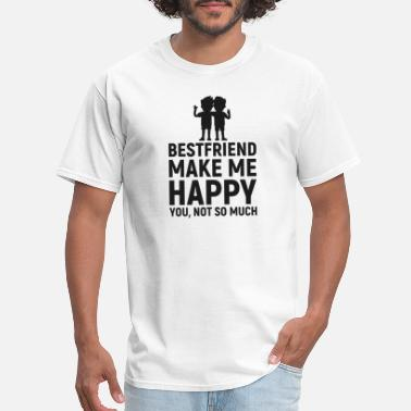 Dope Best Friend Best friend Make Me Happy you not so much - Men's T-Shirt
