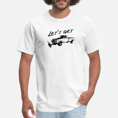 Plow Lets get plowed snowplow - Men's T-Shirt