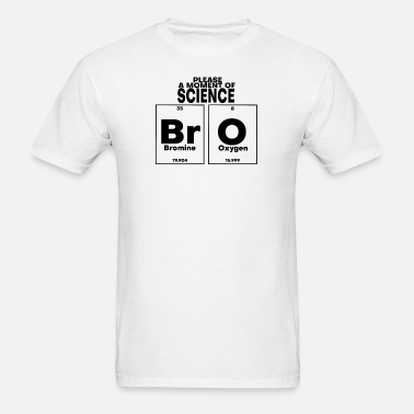 32e97dc86 PLEASE A MOMENT OF SCIENCE BRO Gift Item Men's T-Shirt | Spreadshirt