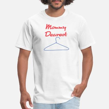 Dearest TSHIRTFINDERS- T-SHIRT MOMMY DEAREST HANGER - Men's T-Shirt