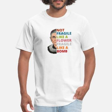 Not Fragile Like a Flower Fragile Like a Bomb RBG - Men's T-Shirt