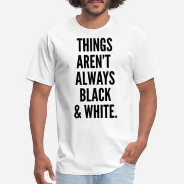 Reddit Quotes Things Aren't Always Black And White. Quote - Men's T-Shirt