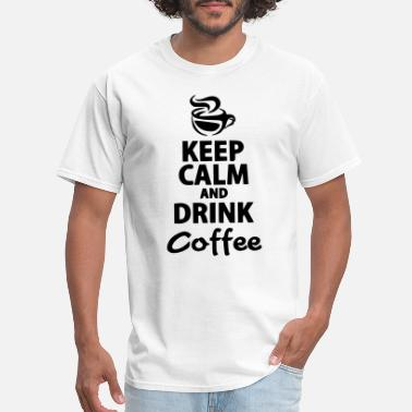 Keep Calm And Drink Coffee Keep Calm and drink Coffee - Men's T-Shirt