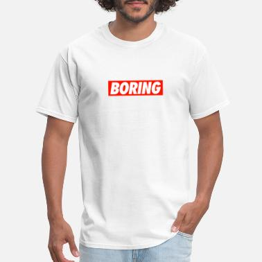 Boring Bored BORING - Men's T-Shirt