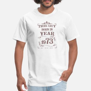 Year 1973 this guy born in year 1973 - Men's T-Shirt