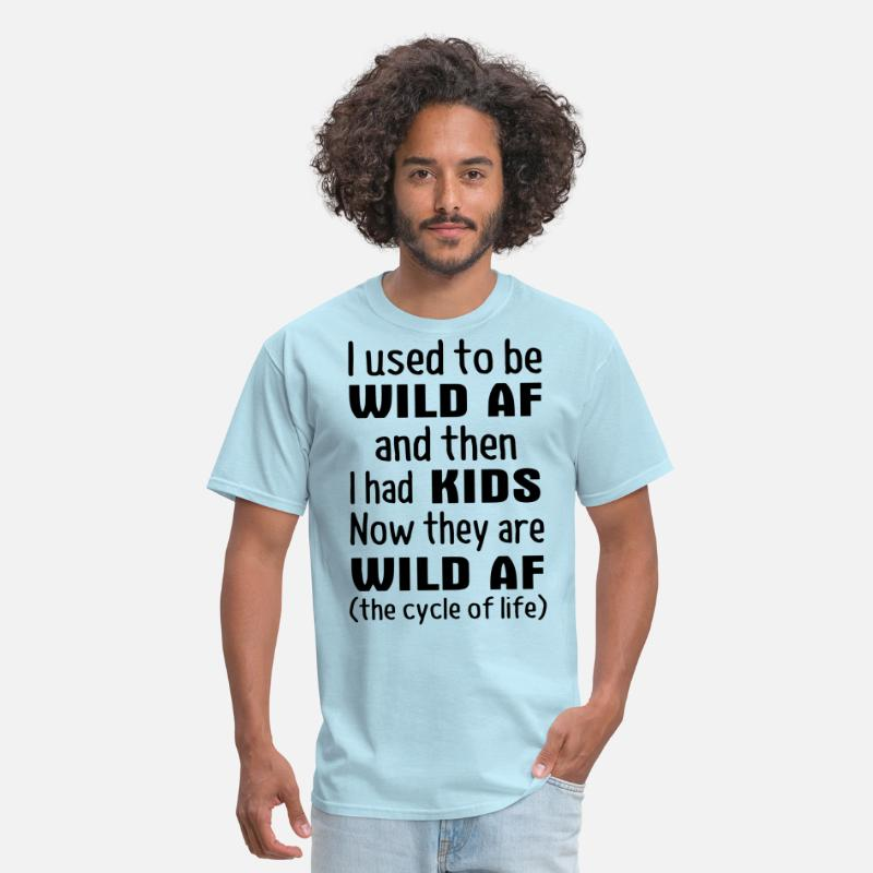 87a986a1d i used to be wild af and i had kids now they are w Men's T-Shirt |  Spreadshirt