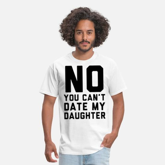 Daughter T-Shirts - no you can not date my daughter - Men's T-Shirt white
